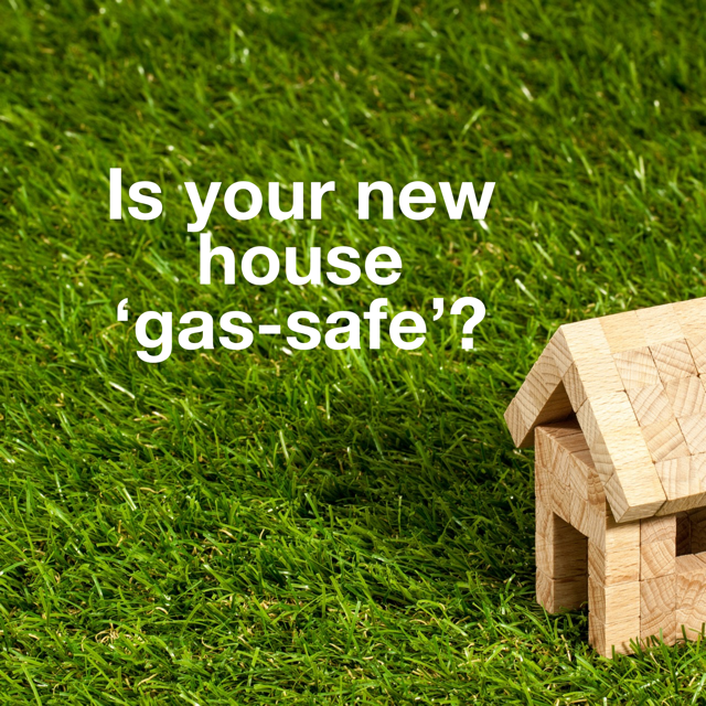 Moving into a new home – are you sure it's 'gas' safe?